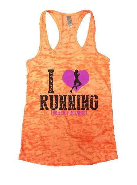 I Love Running [When I'm Done] Burnout Tank Top By BurnoutTankTops.com - 1196 - Funny Shirts Tank Tops Burnouts and Triblends  - 4