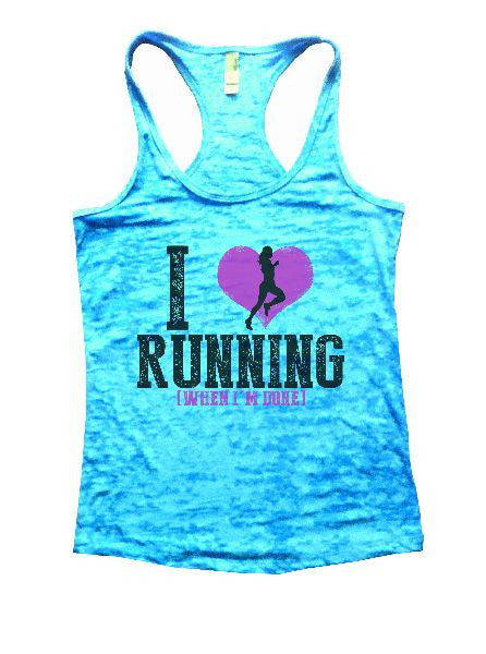 I Love Running [When I'm Done] Burnout Tank Top By BurnoutTankTops.com - 1196 - Funny Shirts Tank Tops Burnouts and Triblends  - 7