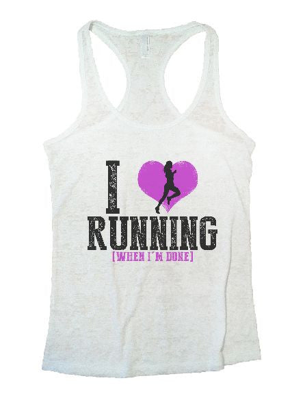 I Love Running [When I'm Done] Burnout Tank Top By BurnoutTankTops.com - 1196 - Funny Shirts Tank Tops Burnouts and Triblends  - 3
