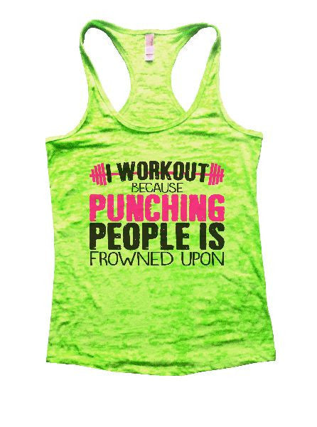 I Workout Because Punching People Is Frowned Upon Burnout Tank Top By BurnoutTankTops.com - 1197 - Funny Shirts Tank Tops Burnouts and Triblends  - 2