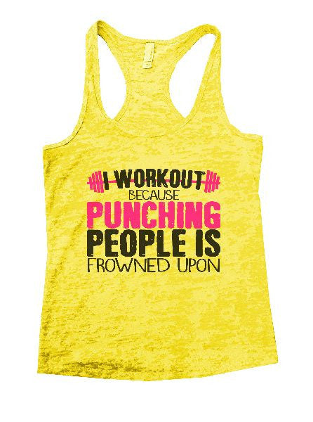 I Workout Because Punching People Is Frowned Upon Burnout Tank Top By BurnoutTankTops.com - 1197 - Funny Shirts Tank Tops Burnouts and Triblends  - 6