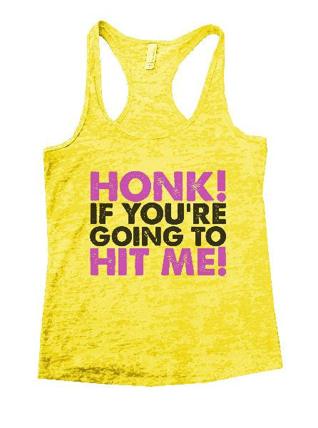 Honk! If You're Going To Hit Me! Burnout Tank Top By BurnoutTankTops.com - 1198 - Funny Shirts Tank Tops Burnouts and Triblends  - 7