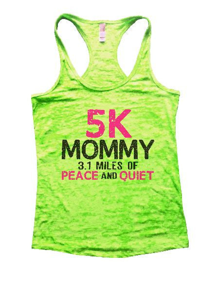 5K Mommy 3.1 Miles Of Peace And Quiet Burnout Tank Top By BurnoutTankTops.com - 1201 - Funny Shirts Tank Tops Burnouts and Triblends  - 2