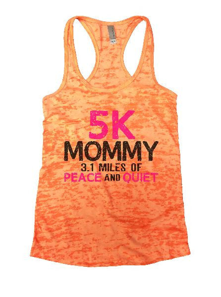 5K Mommy 3.1 Miles Of Peace And Quiet Burnout Tank Top By BurnoutTankTops.com - 1201 - Funny Shirts Tank Tops Burnouts and Triblends  - 5