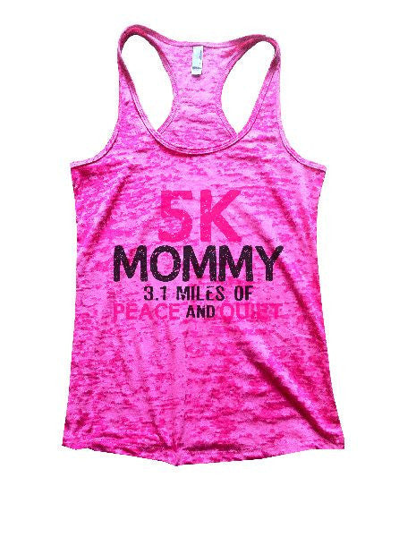 5K Mommy 3.1 Miles Of Peace And Quiet Burnout Tank Top By BurnoutTankTops.com - 1201 - Funny Shirts Tank Tops Burnouts and Triblends  - 3