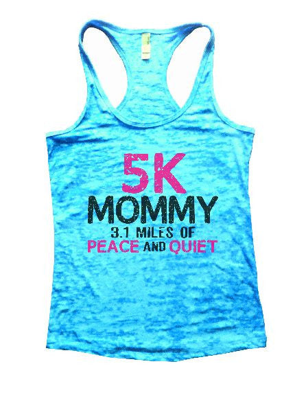 5K Mommy 3.1 Miles Of Peace And Quiet Burnout Tank Top By BurnoutTankTops.com - 1201 - Funny Shirts Tank Tops Burnouts and Triblends  - 6