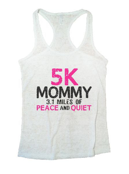 5K Mommy 3.1 Miles Of Peace And Quiet Burnout Tank Top By BurnoutTankTops.com - 1201 - Funny Shirts Tank Tops Burnouts and Triblends  - 7