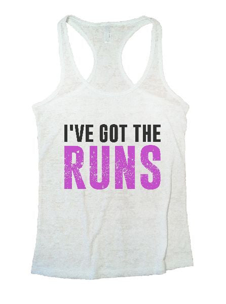 I've Got The Runs Burnout Tank Top By BurnoutTankTops.com - 1202 - Funny Shirts Tank Tops Burnouts and Triblends  - 1