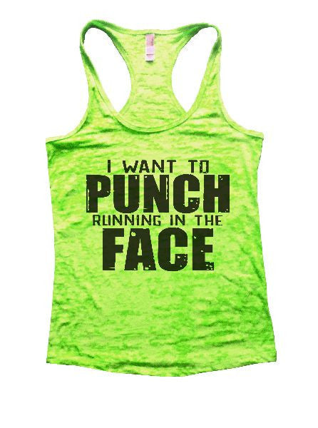 I Want To Punch Running In The Face Burnout Tank Top By BurnoutTankTops.com - 1204 - Funny Shirts Tank Tops Burnouts and Triblends  - 2