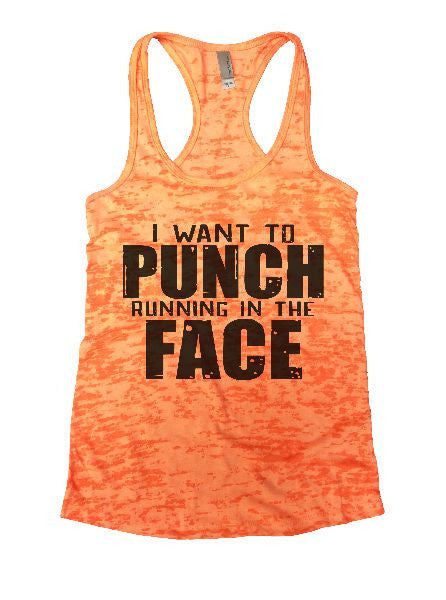 I Want To Punch Running In The Face Burnout Tank Top By BurnoutTankTops.com - 1204 - Funny Shirts Tank Tops Burnouts and Triblends  - 1