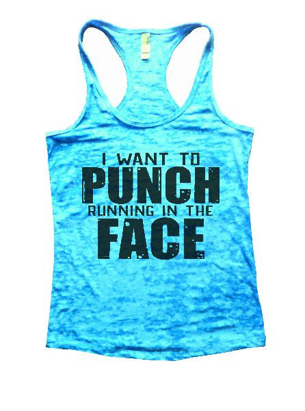 I Want To Punch Running In The Face Burnout Tank Top By BurnoutTankTops.com - 1204 - Funny Shirts Tank Tops Burnouts and Triblends  - 7