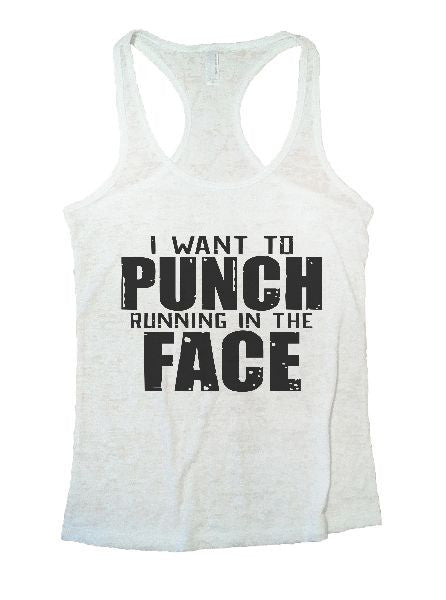 I Want To Punch Running In The Face Burnout Tank Top By BurnoutTankTops.com - 1204 - Funny Shirts Tank Tops Burnouts and Triblends  - 4