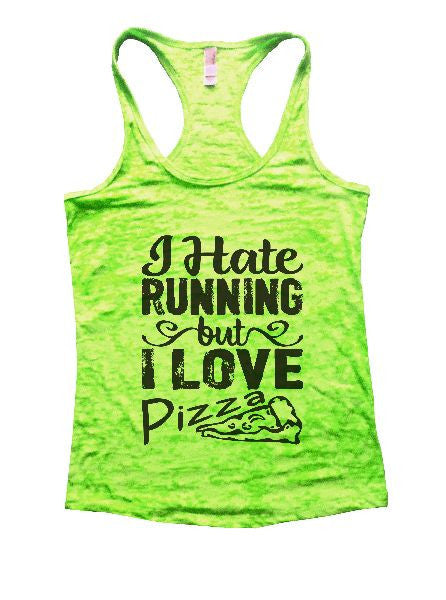 I Hate Running But I Love Pizza Burnout Tank Top By BurnoutTankTops.com - 1205 - Funny Shirts Tank Tops Burnouts and Triblends  - 2