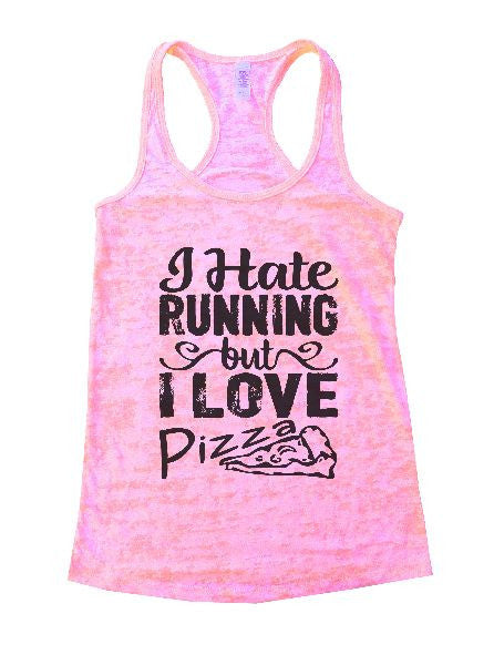 I Hate Running But I Love Pizza Burnout Tank Top By BurnoutTankTops.com - 1205 - Funny Shirts Tank Tops Burnouts and Triblends  - 4