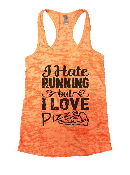 I Hate Running But I Love Pizza Burnout Tank Top By BurnoutTankTops.com - 1205 - Funny Shirts Tank Tops Burnouts and Triblends  - 3