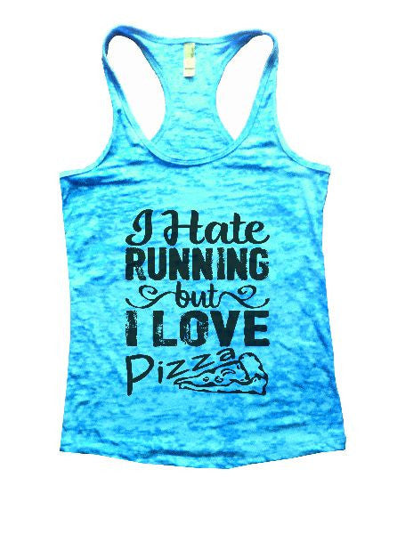 I Hate Running But I Love Pizza Burnout Tank Top By BurnoutTankTops.com - 1205 - Funny Shirts Tank Tops Burnouts and Triblends  - 1
