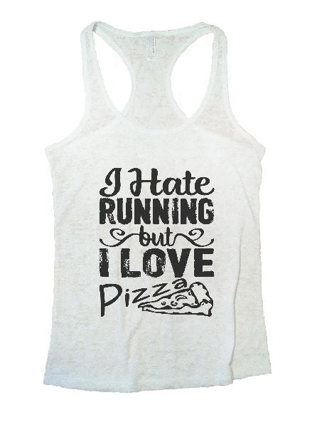 I Hate Running But I Love Pizza Burnout Tank Top By BurnoutTankTops.com - 1205 - Funny Shirts Tank Tops Burnouts and Triblends  - 5