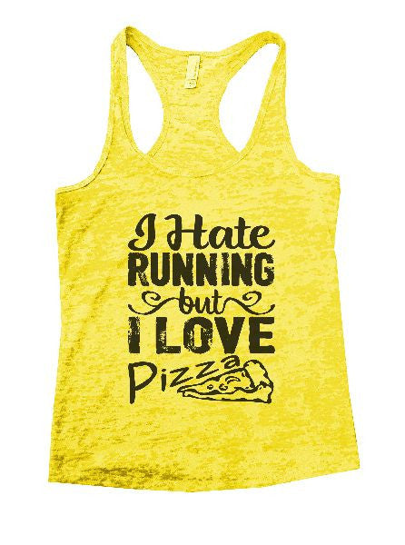 I Hate Running But I Love Pizza Burnout Tank Top By BurnoutTankTops.com - 1205 - Funny Shirts Tank Tops Burnouts and Triblends  - 7