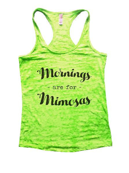 Mornings - Are For - Mimosas Burnout Tank Top By BurnoutTankTops.com - 1212 - Funny Shirts Tank Tops Burnouts and Triblends  - 2