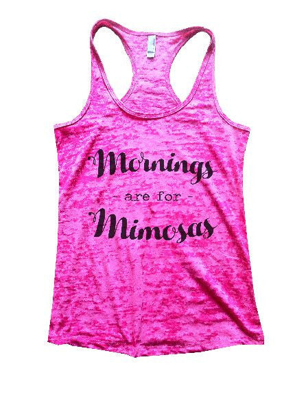 Mornings - Are For - Mimosas Burnout Tank Top By BurnoutTankTops.com - 1212 - Funny Shirts Tank Tops Burnouts and Triblends  - 6