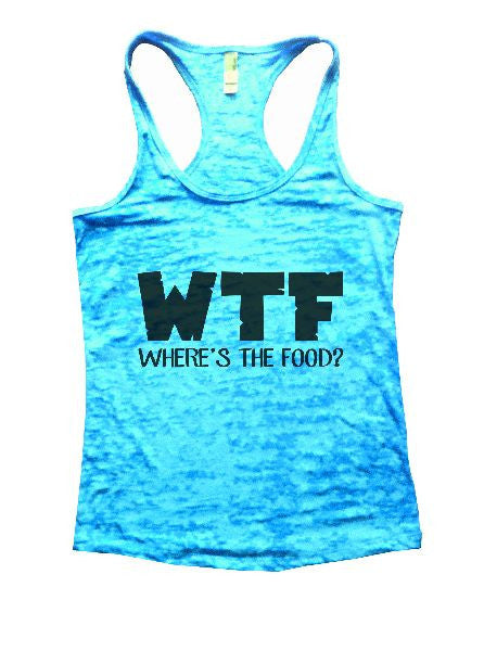 WTF Where's The Food? Burnout Tank Top By BurnoutTankTops.com - 1214 - Funny Shirts Tank Tops Burnouts and Triblends  - 4