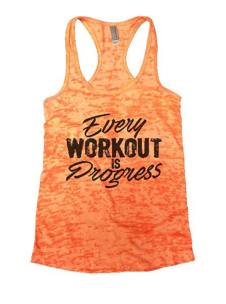 Every Workout I Progress Burnout Tank Top By BurnoutTankTops.com - 1215 - Funny Shirts Tank Tops Burnouts and Triblends  - 5