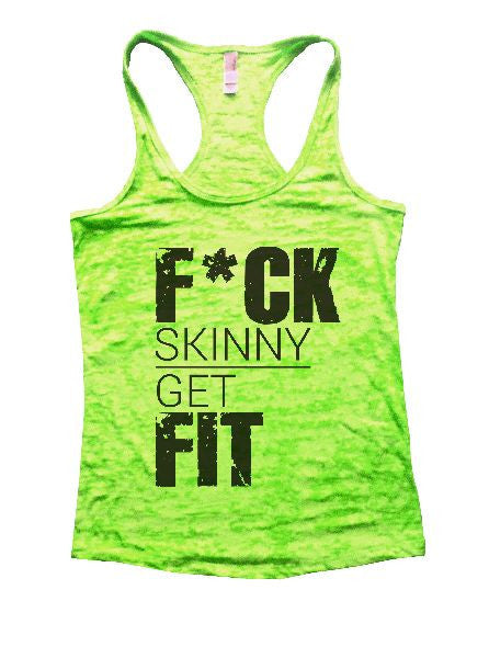 F*ck Skinny Get Fit Burnout Tank Top By BurnoutTankTops.com - 1216 - Funny Shirts Tank Tops Burnouts and Triblends  - 2