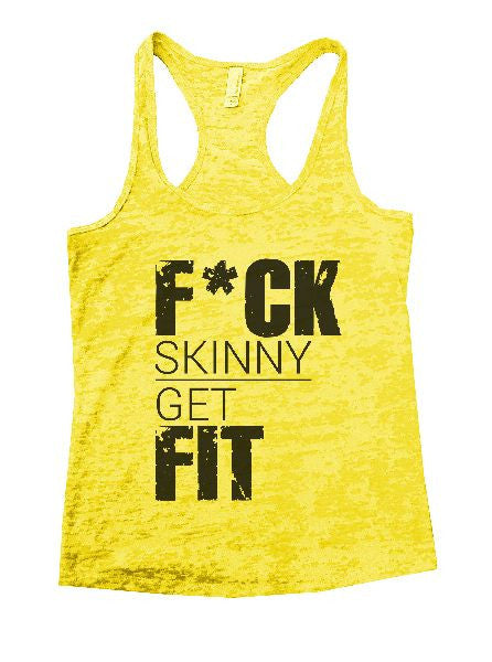 F*ck Skinny Get Fit Burnout Tank Top By BurnoutTankTops.com - 1216 - Funny Shirts Tank Tops Burnouts and Triblends  - 3