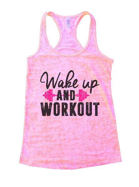 Wake Up And Workout Burnout Tank Top By BurnoutTankTops.com - 1217 - Funny Shirts Tank Tops Burnouts and Triblends  - 1