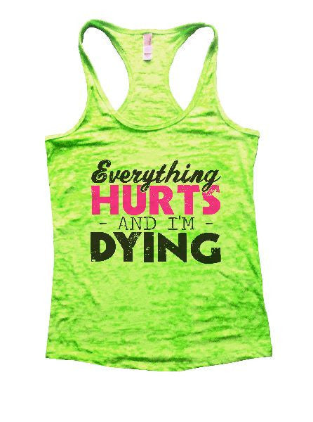 Everything Hurts And I'm Dying Burnout Tank Top By BurnoutTankTops.com - 1221 - Funny Shirts Tank Tops Burnouts and Triblends  - 3