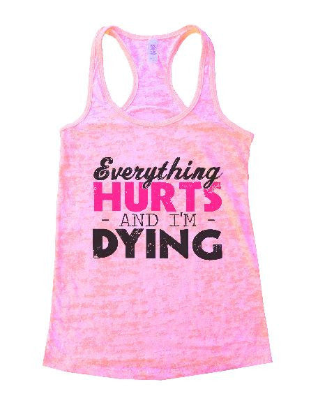Everything Hurts And I'm Dying Burnout Tank Top By BurnoutTankTops.com - 1221 - Funny Shirts Tank Tops Burnouts and Triblends  - 5