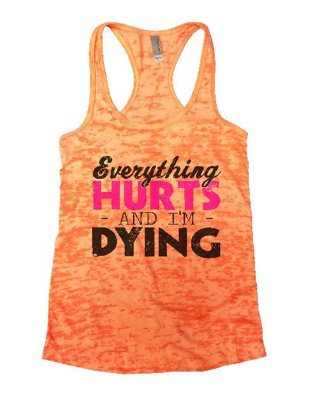 Everything Hurts And I'm Dying Burnout Tank Top By BurnoutTankTops.com - 1221 - Funny Shirts Tank Tops Burnouts and Triblends  - 2