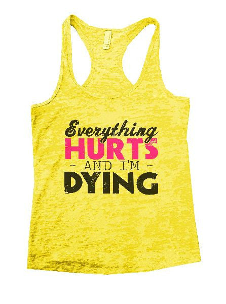 Everything Hurts And I'm Dying Burnout Tank Top By BurnoutTankTops.com - 1221 - Funny Shirts Tank Tops Burnouts and Triblends  - 7