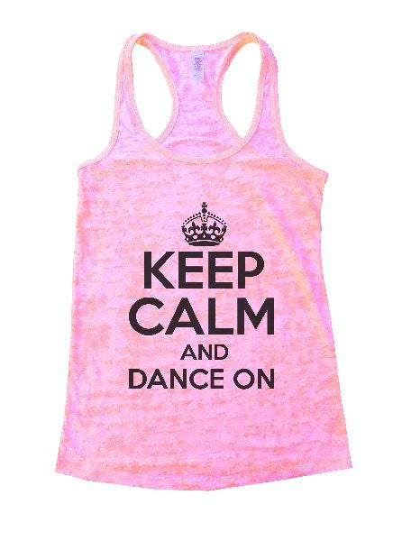 Keep Calm And Dance On Burnout Tank Top By BurnoutTankTops.com - 1224 - Funny Shirts Tank Tops Burnouts and Triblends  - 1