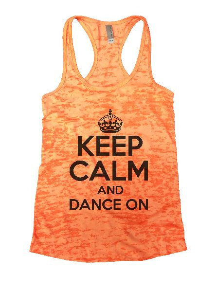Keep Calm And Dance On Burnout Tank Top By BurnoutTankTops.com - 1224 - Funny Shirts Tank Tops Burnouts and Triblends  - 4