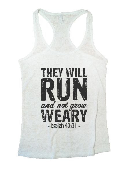 They Will Run And Not Grow Weary - Isaiah 40:31 - Burnout Tank Top By BurnoutTankTops.com - 1226 - Funny Shirts Tank Tops Burnouts and Triblends  - 5