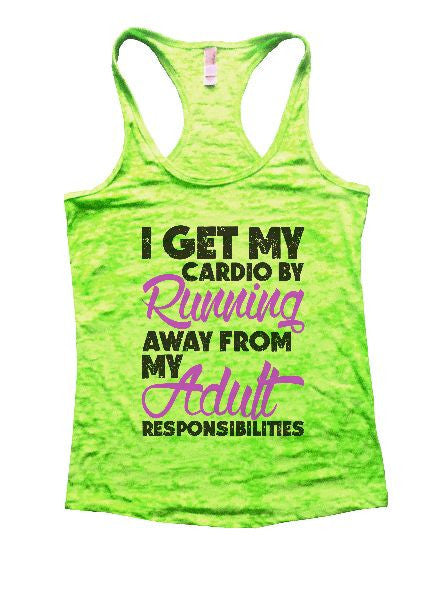 I Get My Cardio By Running Away From My Adult Responsibilities Burnout Tank Top By BurnoutTankTops.com - 1227 - Funny Shirts Tank Tops Burnouts and Triblends  - 1