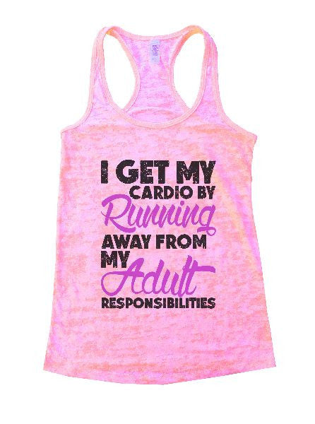 I Get My Cardio By Running Away From My Adult Responsibilities Burnout Tank Top By BurnoutTankTops.com - 1227 - Funny Shirts Tank Tops Burnouts and Triblends  - 2