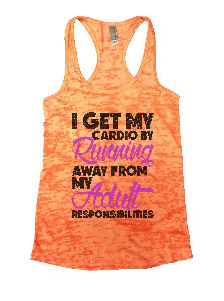 I Get My Cardio By Running Away From My Adult Responsibilities Burnout Tank Top By BurnoutTankTops.com - 1227 - Funny Shirts Tank Tops Burnouts and Triblends  - 4