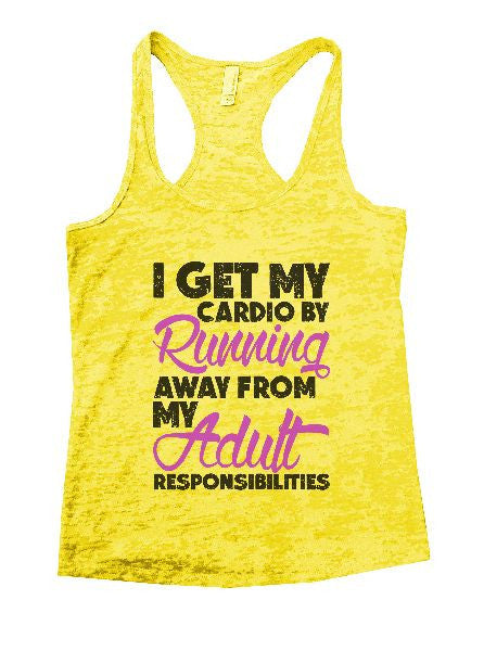 I Get My Cardio By Running Away From My Adult Responsibilities Burnout Tank Top By BurnoutTankTops.com - 1227 - Funny Shirts Tank Tops Burnouts and Triblends  - 7