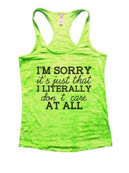 I'm Sorry It's Just That I Literally Don't Care At All Burnout Tank Top By BurnoutTankTops.com - 1229 - Funny Shirts Tank Tops Burnouts and Triblends  - 2