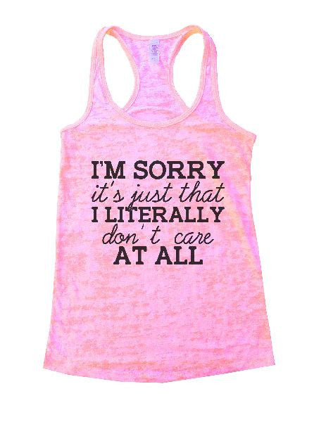 I'm Sorry It's Just That I Literally Don't Care At All Burnout Tank Top By BurnoutTankTops.com - 1229 - Funny Shirts Tank Tops Burnouts and Triblends  - 4