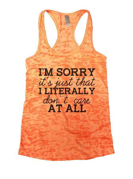 I'm Sorry It's Just That I Literally Don't Care At All Burnout Tank Top By BurnoutTankTops.com - 1229 - Funny Shirts Tank Tops Burnouts and Triblends  - 5
