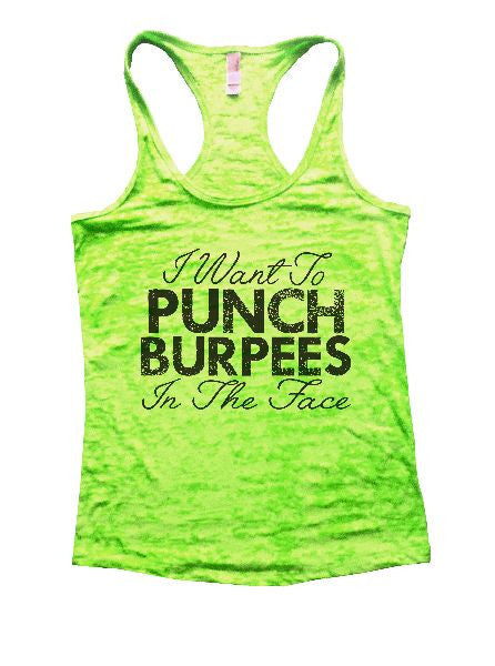 I Want To Punch Burpees In The Face Burnout Tank Top By BurnoutTankTops.com - 1230 - Funny Shirts Tank Tops Burnouts and Triblends  - 2