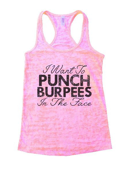 I Want To Punch Burpees In The Face Burnout Tank Top By BurnoutTankTops.com - 1230 - Funny Shirts Tank Tops Burnouts and Triblends  - 4