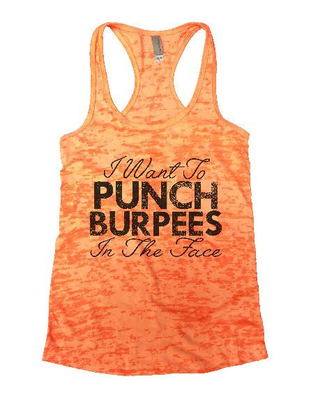 I Want To Punch Burpees In The Face Burnout Tank Top By BurnoutTankTops.com - 1230 - Funny Shirts Tank Tops Burnouts and Triblends  - 6