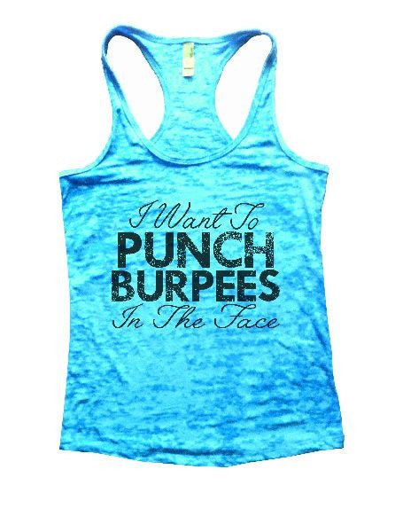 I Want To Punch Burpees In The Face Burnout Tank Top By BurnoutTankTops.com - 1230 - Funny Shirts Tank Tops Burnouts and Triblends  - 7