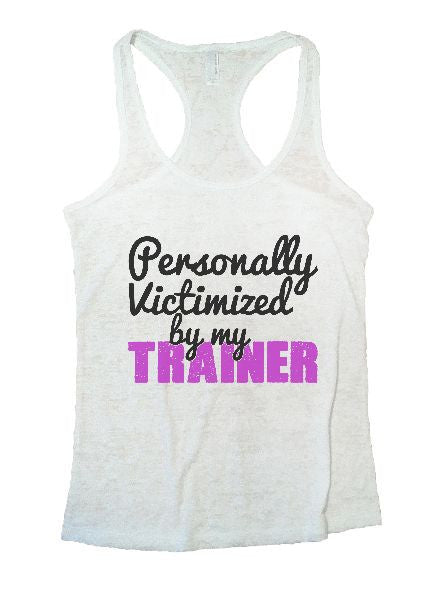 Personally Victimized By My Trainer Burnout Tank Top By BurnoutTankTops.com - 1231 - Funny Shirts Tank Tops Burnouts and Triblends  - 3