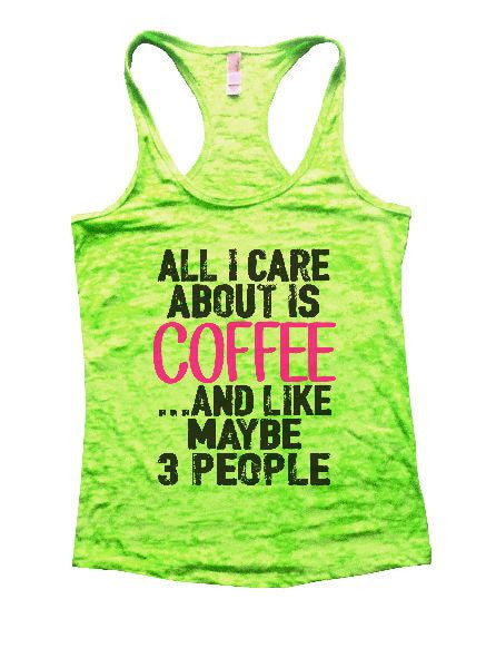 All I Care About Is Coffee And Like Maybe 3 People Burnout Tank Top By BurnoutTankTops.com - 1232 - Funny Shirts Tank Tops Burnouts and Triblends  - 2