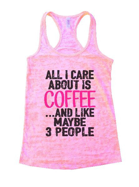 All I Care About Is Coffee And Like Maybe 3 People Burnout Tank Top By BurnoutTankTops.com - 1232 - Funny Shirts Tank Tops Burnouts and Triblends  - 3